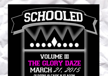 SCHOOLED Volume III: The Glory Daze – March 21, 2015